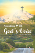 """Author Louis A. Miraglia's Newly Released """"Speaking With God's Voice"""" Is A Gallant New Approach To Understanding The Word Of God And Applying It To Daily Life"""