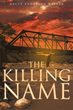"""Brett Anderson Walker's New Book """"The Killing Name"""" is a Breathtaking Thriller that Delves into the Mayhem and Mystery of Love and Murder"""