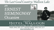 The Last Good Country: Walloon Lake, An Ernest Hemingway Occasion Presented by Hotel Walloon