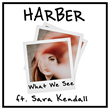 "Out Now: Harber Releases His Second Original Production ""What We See"" Featuring Sara Kendall"