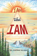 """Author Sir Jonathan Walker's New Book """"I AM What I AM"""" Calls the Reader to Think about Their True Reality and Purpose, Rather Than to Exist in Mere Survival Mode"""