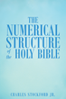 "Charles Stockford Jr.'s New Book ""The Numerical Structure of the Holy Bible"" is an Enlightening and Educational Study About the Importance of Numbers in Scripture"