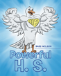 """Author Babs Wilson's Newly Released """"Powerful H.S."""" is the Simple Truth Regarding the Glory and the Power of the Holy Spirit, as Explained for Children"""