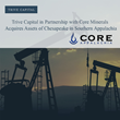 Trive Capital in Partnership with Core Minerals Acquires Assets of Chesapeake in Southern Appalachia
