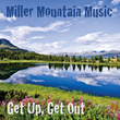 Independent Artist Miller Mountain Music has Released a Debut Album! Get Up, Get Out is Available Now!