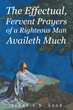 "Author Johnnie Land's Newly Released ""The Effectual, Fervent Prayers Of A Righteous Man Availeth Much"" Unveils the Truth of Righteousness."