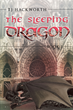 "Author TJ Hackworth's Newly Released ""The Sleeping Dragon: Book 1"" is an Adventure in Overcoming Evil"