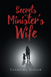 "Author Latheira C. Sigler's Newly Released ""Secrets Of A Minister's Wife"" is a Powerful and Passionate Call to Arms to Recognize, Protect, and Restore Victims of Abuse."