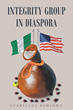 "Evaristus Fr. Eshiowu's New Book ""Integrity Group in Diaspora"" is a Philosophical, In-depth Work that Delves into the Meaning of Truth and Personal Improvement."