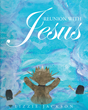"Author Lizzie Jackson's Newly Released ""Reunion With Jesus"" is a Delightful Story About Faith and Spirituality"