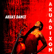 """Akua's Dance,"" Third CD by Cellist/Composer/Arranger Akua Dixon, to Be Released February 10 by Dixon's Akua's Music Label"