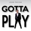 John Paciga - Gotta Play