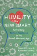 "Master Your Ego to Save Your Job: New Book, ""Humility Is the New Smart,"" Reveals the Surprising New Criteria for Career Success in the Upcoming Tech Era"