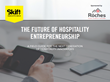 Les Roches Teams up with Skift to Identify the Top 5 Hospitality Trends and Opportunities for Entrepreneurs