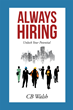 "CB Walsh's New Book ""Always Hiring"" Is an Informative Self-help Guidebook to Successful Employment"