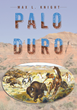 "Max Knight's New Book ""Palo Duro"" is an Exhilarating and Dynamic Portrayal of Westward Expansion in the US During the Mid and Late Nineteenth Century"