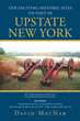 "David MacNab's Book ""Ten Exciting Historic Sites to Visit in Upstate New York"" Is an Entertaining, Informative Work That Takes the Reader on a Journey Through the State"