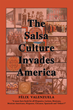 """Felix Valenzuela's new book """"The Salsa Culture Invades America"""" is a celebration of the impact Mexican immigration has on the U.S. that also pauses to lament dark times."""