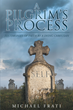 "Author Michael Frati's Newly Released ""A Pilgrim's Process"" is a Powerful Journey"