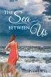 "Penny Rae's New book ""The Sea Between Us"" is a Breathtaking, Thriller that Delves into the Mayhem and Enigma of Fear and the Unknown."