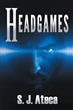 "S. J. Ateca's New Book ""Head Games"" is an Emotional and Telling Story that Narrates the Life of a War Veteran Dealing with Post-traumatic War Syndrome."