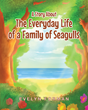 "Evelyn Forman's New Book ""A Story About The Everyday Life of a Family of Seagulls"" is the Story of Lucky the Seagull and His Family's Everyday Struggles"
