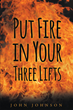 """Author John A. Johnson's new book """"Put Fire in Your Three Lifts"""" is an adept guide to the proper techniques and fundamentals of the squat, bench press, and deadlift"""