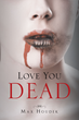 """Max Houdek's New Book """"Love You Dead"""" is a Romantic Thriller with a Twist of Fear… and Zombies"""