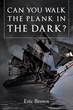 """Author Eric Brown's Newly Released """"Can You Walk The Plank in The Dark?"""" is the Author's Life Story, How He Made Millions, and Lost Them, but Kept His Faith in the Lord"""