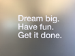 ion interactive headquarters entrance graphic: Dream big. Have fun. Get it done.