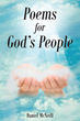 "Author Daniel Mcneill's Newly Released ""Poems For God's People"" Is An Inspiring Assemblage Of Poetry And Praises To God, Showing The Author's Devotion To The Lord"