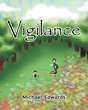 "Author Michael Edwards's newly released ""Vigilance"" is a collection of poems paired with scripture crafted to inspire personal reflection on the condition of the soul."