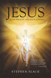 "Author Steve Slack's Newly Released ""Jesus, Ever Present and Soon Coming"" Reveals the Intent of Jesus Christ."