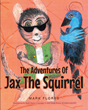 "Author Mark Flores's Newly Released ""The Adventures of Jax the Squirrel"" is a Rollicking Tale of Kindness and Friendship in an Uncertain World"