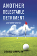 "Donald Hampson's New Book ""Another Delectable Detriment and other Stories"" is a Creatively Crafted and Vividly Illustrated Compilation of Short Stories"