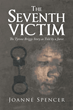 "Joanne Spencer's new book ""The Seventh Victim"" is an eye-opening work that delves into the corruption and injustices of the police and court systems."
