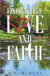 "D.K. Kimura's New Book ""Finding True Love and Faith"" is a Creatively Crafted and Romantic Journey into the Author's Life"