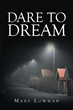 "Mary Lowman's new book ""Dare to Dream"" is the story of a woman who quits her job to devote her life to helping abused children and in the process, heals herself."