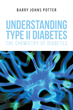 "Barry Johns Potter's New Book ""Understanding Type II Diabetes: The Chemistry of Diabetes"" is a First-hand Account of Living With, Dealing With and Surviving Diabetes"