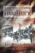 """Leo Aime LaBrie's New Book """"A Double Dose of Hard Luck"""" is a Compelling Biography About a Marine, War Legend, and Hero"""