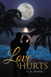 """Author J. D. Hendel's New Book """"Love Hurts"""" is A Lesson in the Healing Powers, and Painful Flip Side, of Love"""