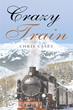 "Author Chris Casey's New Book ""Crazy Train"" is an Energetic and Alluring Young Adult Novel with a Surprising Twist"