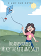 "Author Kimmy Sue Davis's new book ""The Adventures of Mikey the Kite and Sally"" is a Windblown Adventure for Young Readers"