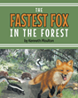 "Kenneth Moulton's new book ""The Fastest Fox in the Forest"" is a fun and exciting work of fiction for young readers."