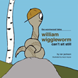"Ian Jackson's New Book ""William Wiggleworm Can't Sit Still"" is an Amusing Children's Book Full of Animated Characters Learning the Rules of School"