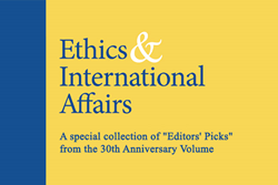 """Special Collection of """"Editors' Picks"""" from 30th Anniversary Volume of """"Ethics & International Affairs"""""""