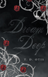 "T. D. Otis's New Book ""Dream Deep"" is a Philosophical, In-depth Work of Poetry that Delves Into a World of Life, Love, Fantasy and Fear."