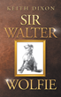 "Author Keith Dixon's New Book ""Sir Walter Wolfie"" is an Enchanting Tale of a Boy and His Amazing Dog, Who Meet by Chance and Form an Unbreakable and Solid Bond"