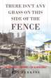 "Roy Perkins's book ""There Isn't Any Grass on This Side of the Fence"" is an arresting and poignant glimpse into the realities of poverty in the contemporary United States."