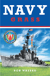 "Robert Whited's New Book ""Navy Grass"" is a Tell-All Memoir that Chronicles One Man's Experience of Enlistment in the U.S. Navy During the Turbulent Early 1960's"